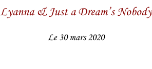 Lyanna & Just a Dream's Nobody Le 30 mars 2020